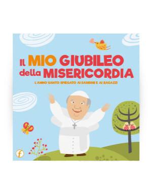 Il mio Giubileo della Misericordia, l'Anno Santo spiegato ai bambini e ai ragazzi